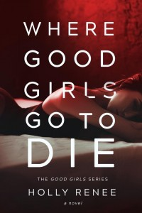 Holly Renee - Where Good Girls Go To Die - cover image